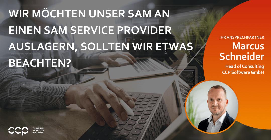 Wir möchten unser SAM an einen SAM Service Provider auslagern, sollten wir etwas beachten?